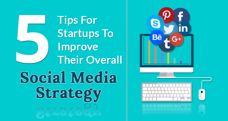 5 Tips for Startups to Improve Their Overall Social Media Strategy