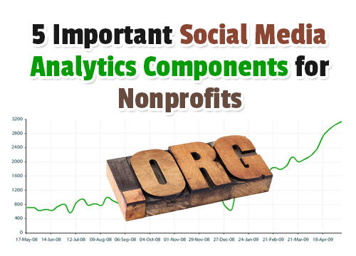 5 Important Social Media Analytics Components for Nonprofits