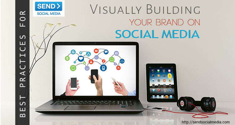 Best Practices for Visually Building Your Brand on Social Media