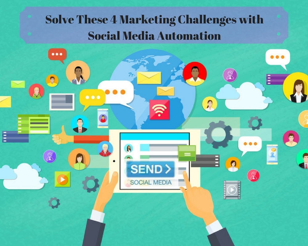 Solve These 4 Marketing Challenges with Social Media Automation