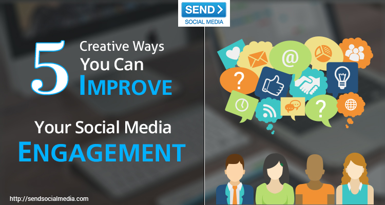 5 Creative Ways You Can Improve Your Social Media Engagement