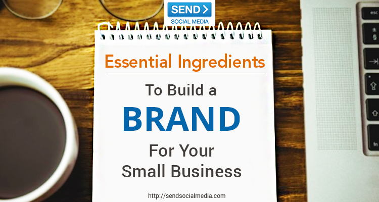 Essential Ingredients to Build a Brand for Your Small Business