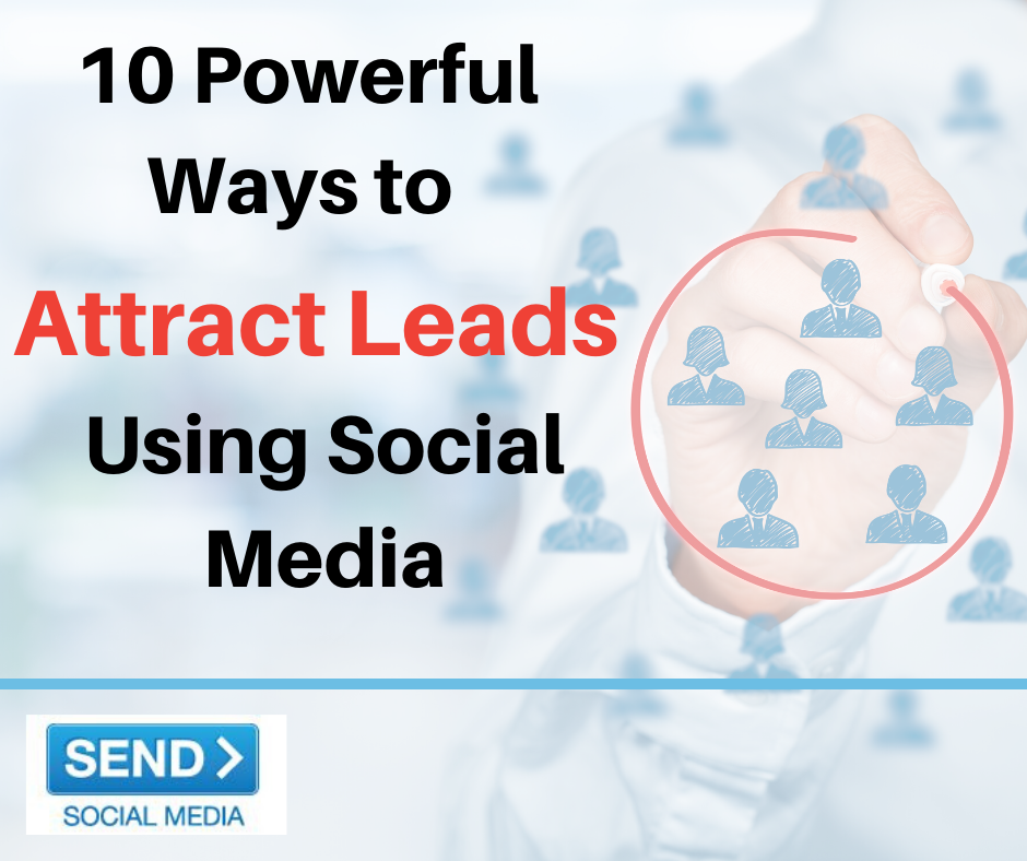 10 Powerful Ways to Attract Leads Using Social Media
